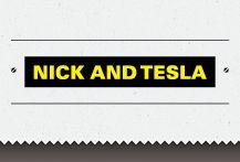 Nick and Tesla