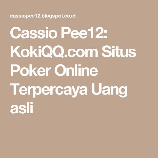 Cassio Pee12: KokiQQ.com Situs Poker Online Terpercaya Uang asli