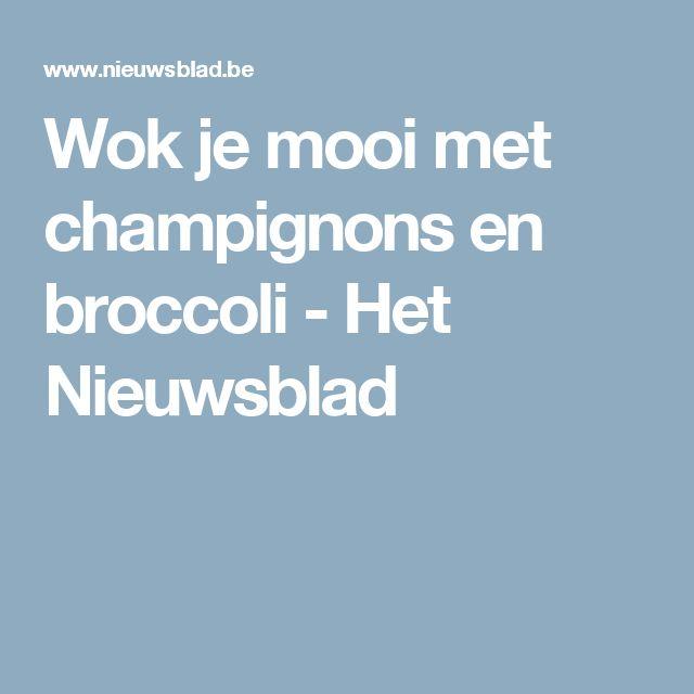 Wok je mooi met champignons en broccoli - Het Nieuwsblad