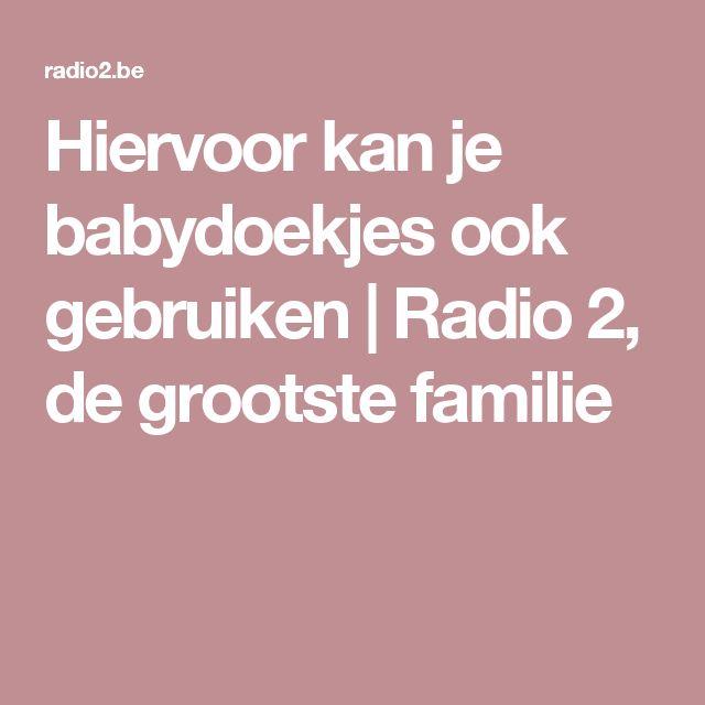 Hiervoor kan je babydoekjes ook gebruiken  | Radio 2, de grootste familie