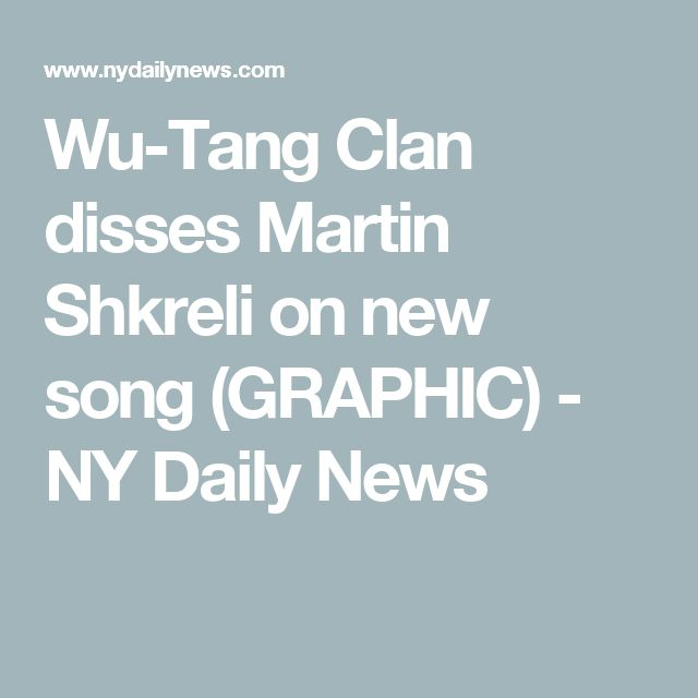 Wu-Tang Clan disses Martin Shkreli on new song (GRAPHIC) - NY Daily News