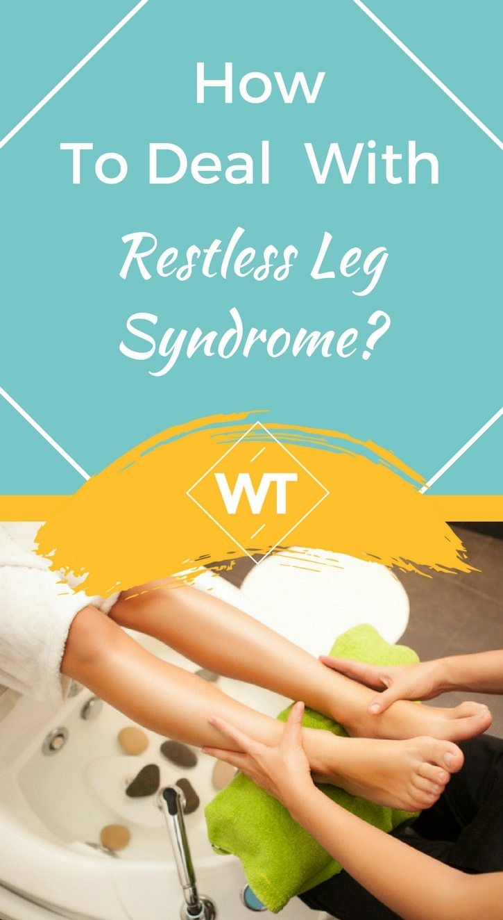 How To Deal With Restless Leg Syndrome Restless Leg Syndrome Restless Legs Syndrome
