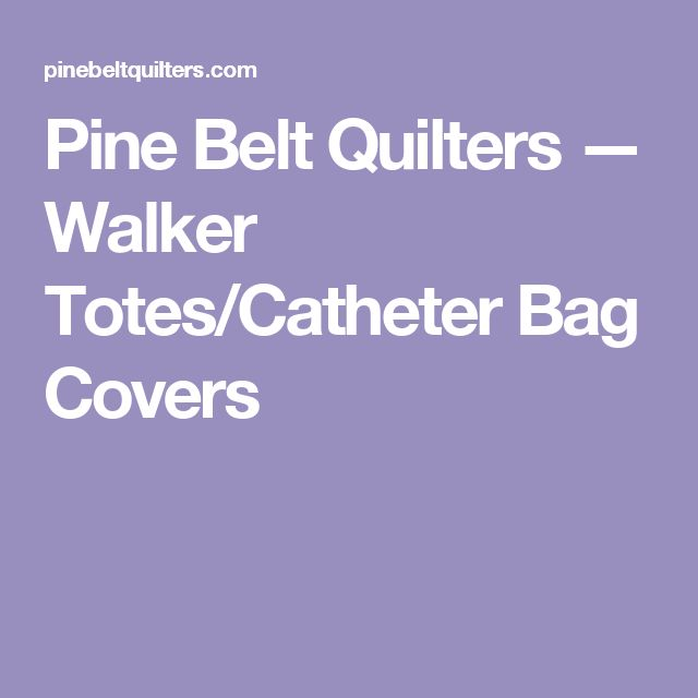 Pine Belt Quilters — Walker Totes/Catheter Bag Covers