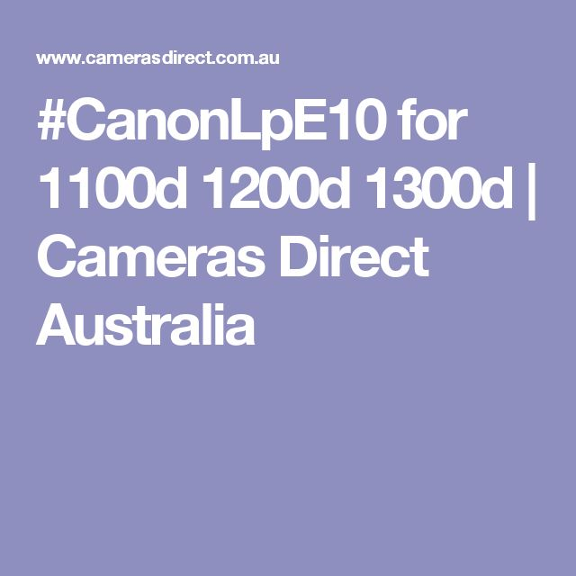 #CanonLpE10 for 1100d 1200d 1300d | Cameras Direct Australia
