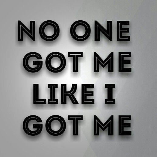 No one got me like I got me  #quotes #100