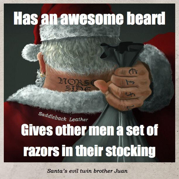 Has an awesome beard. Gives other men a set of razors in their stockings.