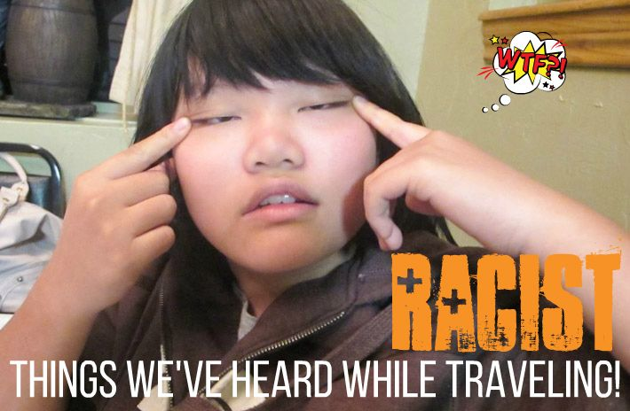 These are the most racist things we've heard while traveling!...