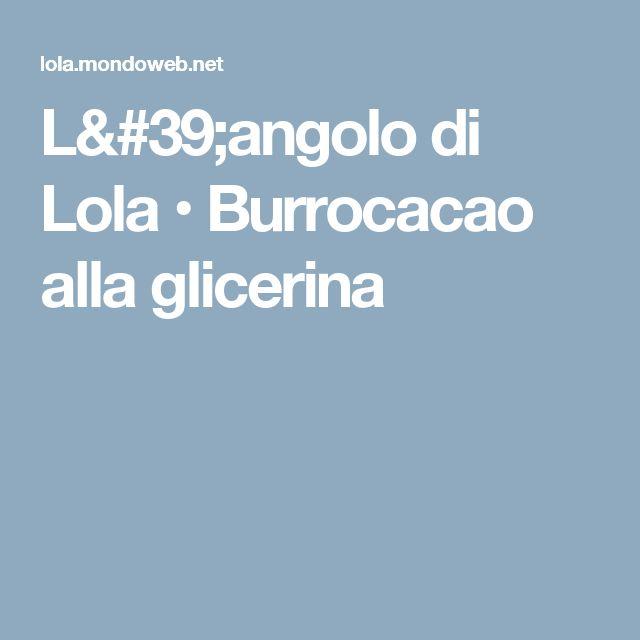 L'angolo di Lola • Burrocacao alla glicerina