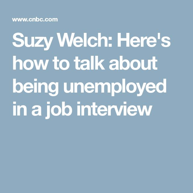 Suzy Welch: Here's how to talk about being unemployed in a job interview