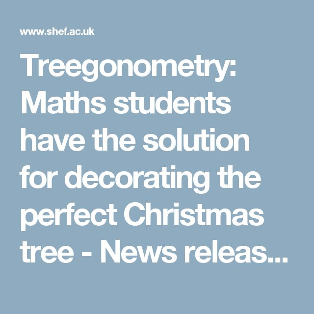 Treegonometry: Maths students have the solution for decorating the perfect Christmas tree - News releases - News - The University of Sheffield