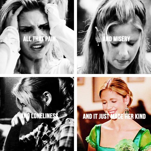 Buffy: All the pain and misery and loneliness and it just made her kind #btvs