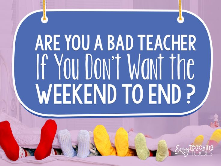 Are you a bad teacher if you don't want the weekend to end?