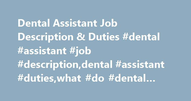 Dental Assistant Job Description & Duties #dental #assistant #job #description,dental #assistant #duties,what #do #dental #assistants #do,dental #assisting http://uganda.nef2.com/dental-assistant-job-description-duties-dental-assistant-job-descriptiondental-assistant-dutieswhat-do-dental-assistants-dodental-assisting/  # Dental Assistant Job Description Duties A dental assistant job description is unique and varied. It requires many skills, as well as strong personal qualities. Fortunately…