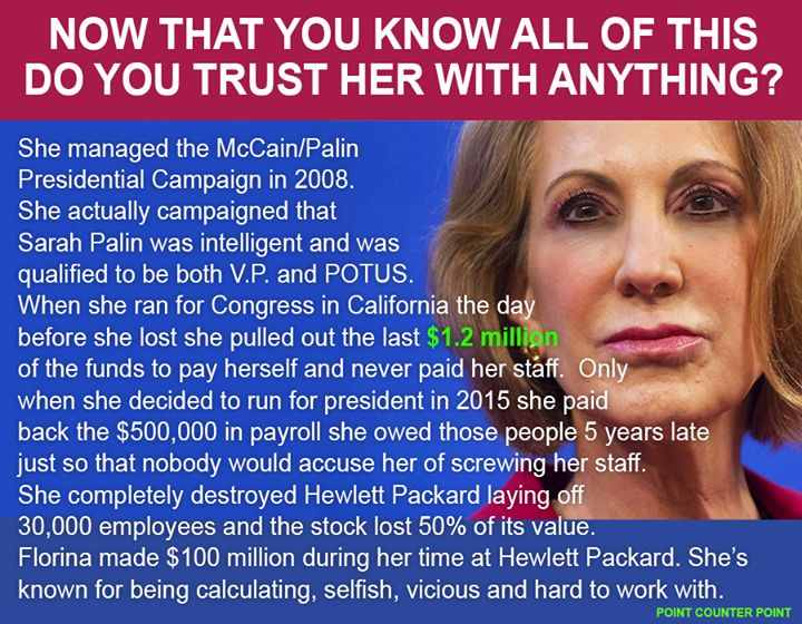 Just another greedy Republican asshole...Carly Fiorina - The fact that she is RESPONSIBLE for subjecting the nation to that folksy, bimbo Sarah Palin, she deserves a long prison term.