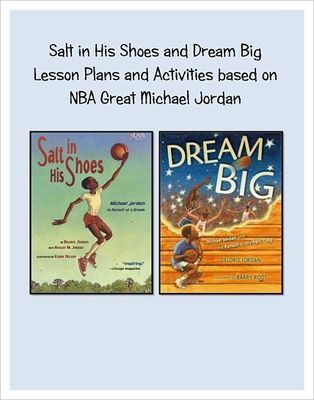 Salt in His Shoes & Dream Big Lesson Plans and Activities: from Research Based Teaching Tools on TeachersNotebook.com -  (14 pages)  - Based on famous NBA player Michael Jordan the books Salt in His Shoes and Dream Big in the Pursuit of Olympic Gold are a great hit to any basketball fan.These two lesson plans and activities involves measurement, creative writing and creative thinking.