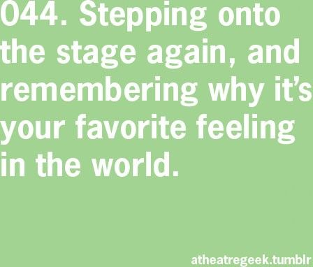 I always freak out about going on stage, but I secretly think it is the best feeling.