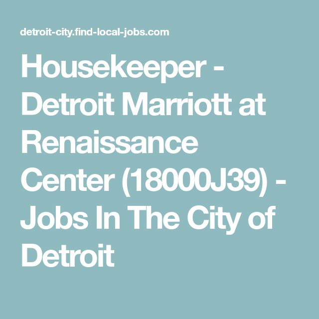 Housekeeper - Detroit Marriott at Renaissance Center (18000J39) - Jobs In The City of Detroit