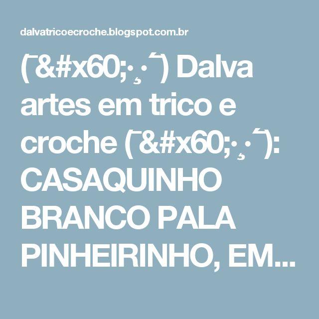 (¯`·¸·´¯) Dalva artes em trico e croche (¯`·¸·´¯): CASAQUINHO BRANCO PALA PINHEIRINHO, EM TRICO