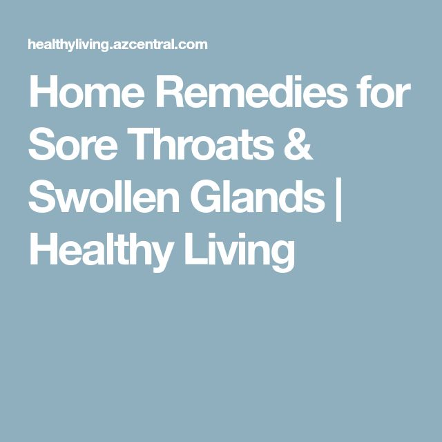 Home Remedies for Sore Throats & Swollen Glands | Healthy Living