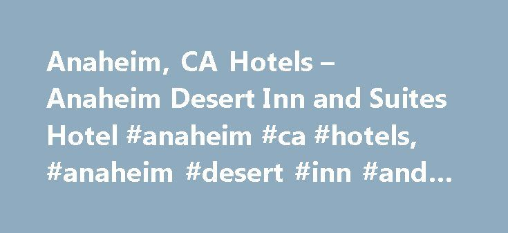Anaheim, CA Hotels – Anaheim Desert Inn and Suites Hotel #anaheim #ca #hotels, #anaheim #desert #inn #and #suites http://el-paso.remmont.com/anaheim-ca-hotels-anaheim-desert-inn-and-suites-hotel-anaheim-ca-hotels-anaheim-desert-inn-and-suites/  # Anaheim Desert Inn Suites A Modern Anaheim, California Hotel Located Directly Across the Street from Disneyland Resort Anaheim Desert Inn Suites in Anaheim, California, offers guests affordable rates and a fantastic location just minutes from the…