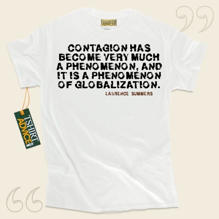 Contagion has become very much a phenomenon, and it is a phenomenon of globalization.-Lawrence Summers This  quote t shirt  will never go out of style. We supply memorable  quotation t-shirts ,  words of intelligence tee shirts ,  attitude tees , as well as  literature t-shirts  in appreciation... - http://www.tshirtadvice.com/lawrence-summers-t-shirts-contagion-has-success-power-tshirts/