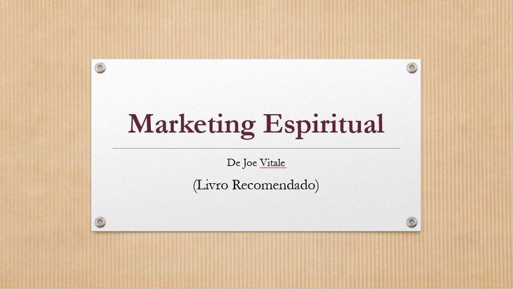 Marketing Espiritual de Joe Vitale Marketing Espiritual é um livro de Joe Vitale