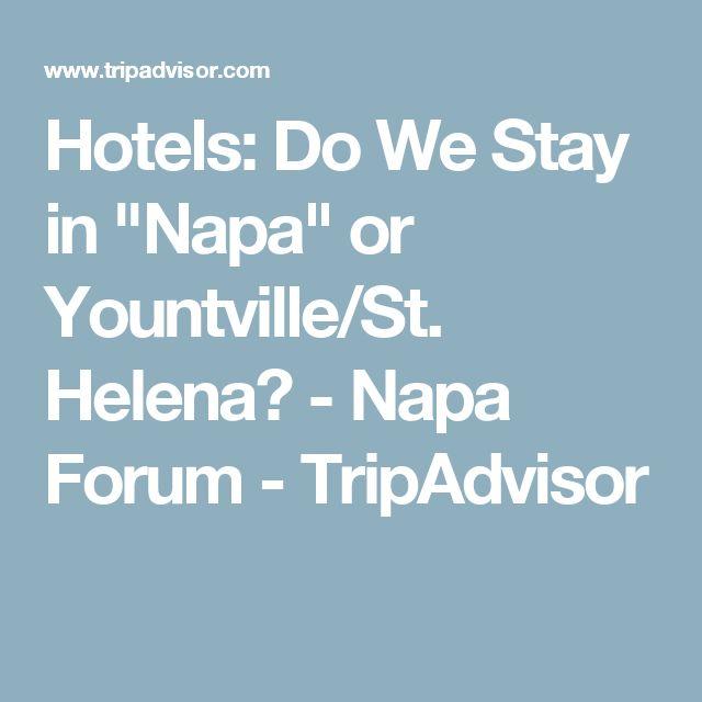 "Hotels: Do We Stay in ""Napa"" or Yountville/St. Helena? - Napa Forum - TripAdvisor"