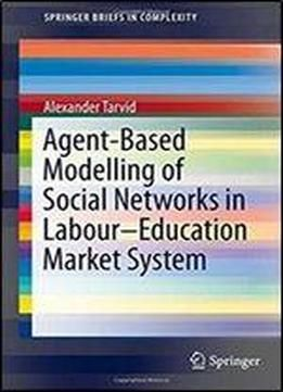 Agent-based Modelling Of Social Networks In Laboureducation Market System (springerbriefs In Complexity) free ebook