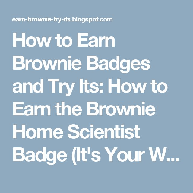 How to Earn Brownie Badges and Try Its: How to Earn the Brownie Home Scientist Badge (It's Your World-Change It Brownie Quest Journey)