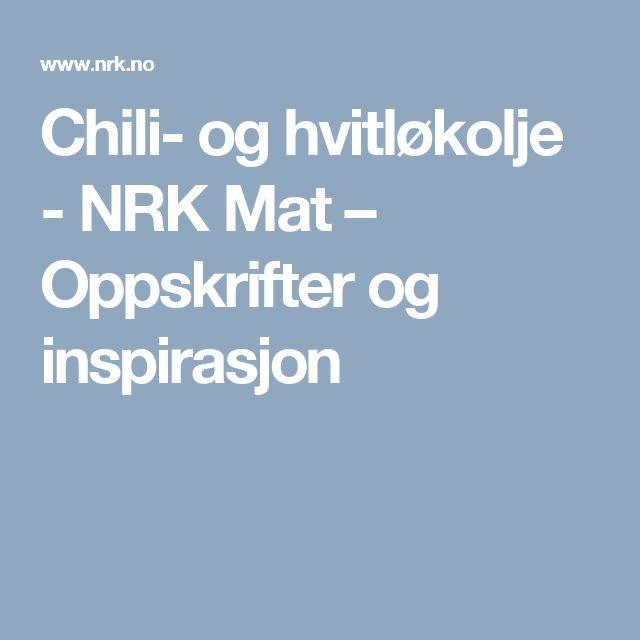 Chili- og hvitløkolje - NRK Mat – Oppskrifter og inspirasjon