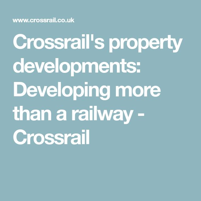 Crossrail's property developments: Developing more than a railway - Crossrail