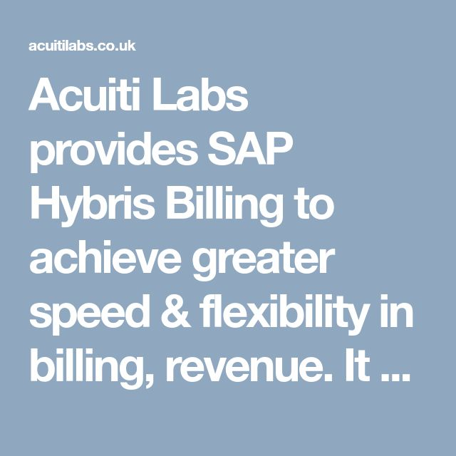 Acuiti Labs provides SAP Hybris Billing to achieve greater speed & flexibility in billing, revenue. It simplify your front office & transform your business >> http://acuitilabs.co.uk/