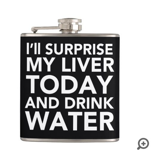 I'll surprise my liver today and drink water flask / bottle to help you with your 30 day water challenge for weight loss. Funny quote, saying water bottle flask design.