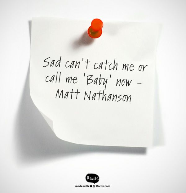 Sad can't catch me  or call me 'Baby' now  - Matt Nathanson - Quote From Recite.com #RECITE #QUOTE