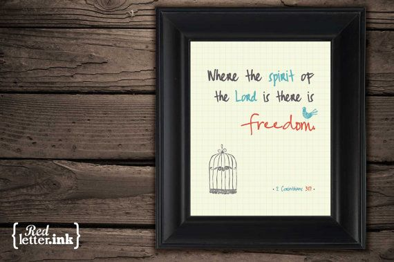 Where the spirit of  the Lord is there is  freedom.    • 2 Corinthians 3:17 •