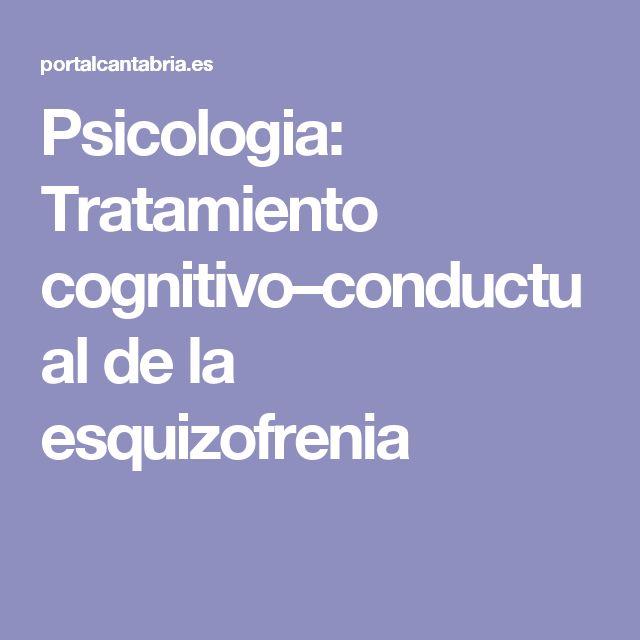 Psicologia: Tratamiento cognitivo–conductual de la esquizofrenia