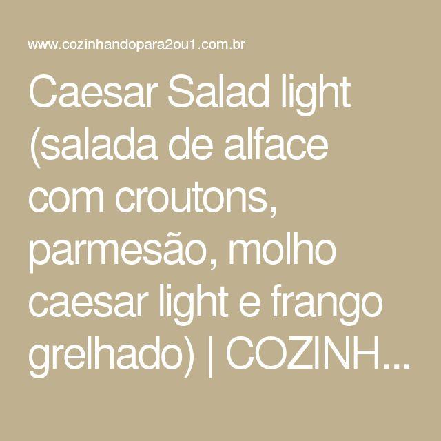 Caesar Salad light (salada de alface com croutons, parmesão, molho caesar light e frango grelhado) | COZINHANDO PARA 2 OU 1
