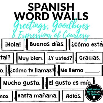 53 Spanish Greetings, Farewells and Expressions of Courtesy Must have visual resource! Instant comprehensible input to display at the beginning of the year. Get your students greeting one another quickly with this extensive Spanish word wall!