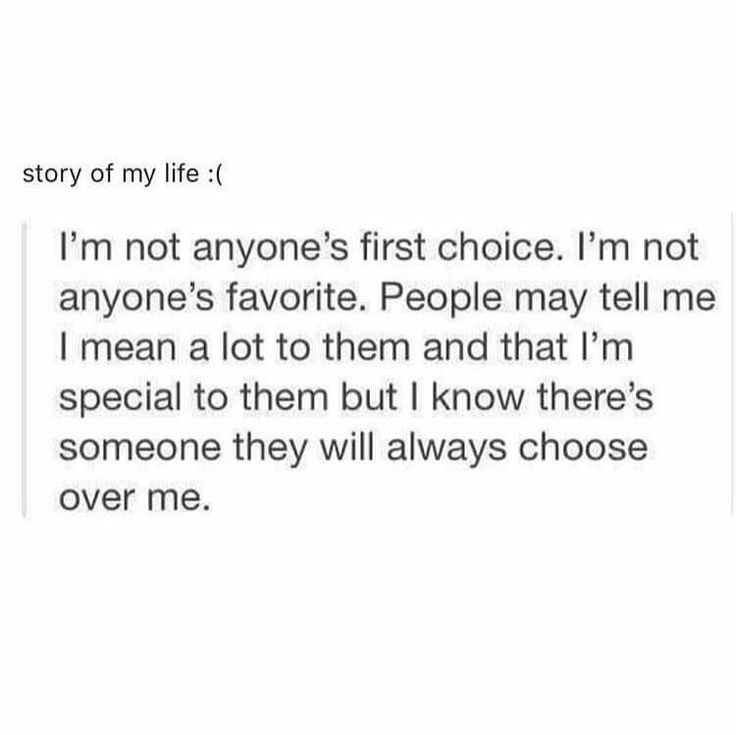 Accurate... I'm never going to be someone's first choice.