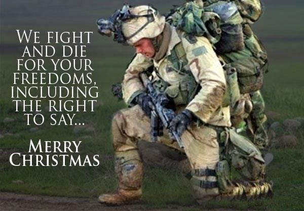 """""""We fight and die for your freedoms, including the right to say MERRY CHRISTMAS."""""""