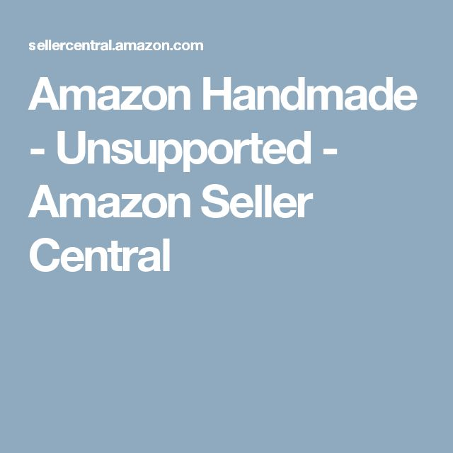 Amazon Handmade - Unsupported - Amazon Seller Central