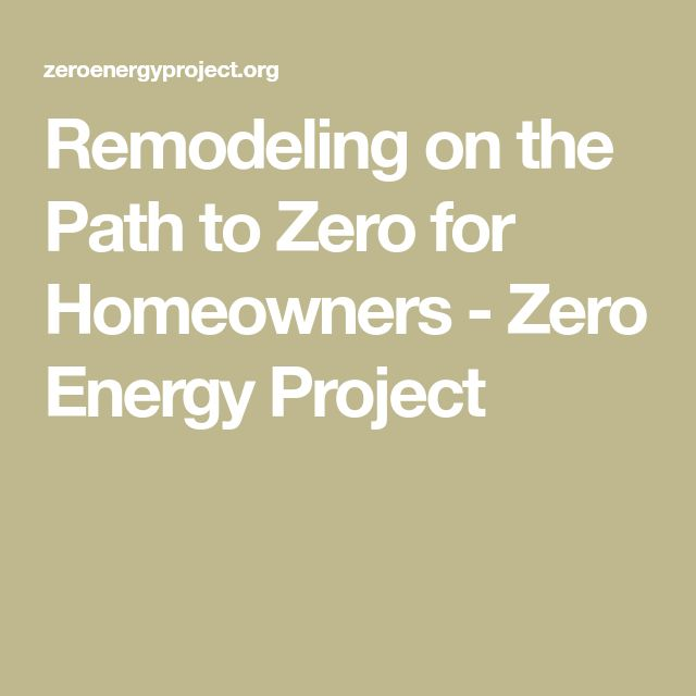 Remodeling on the Path to Zero for Homeowners - Zero Energy Project