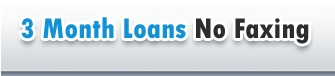 3 month loans no faxing provides easy and hassle free loan services in the United Kingdom. You can apply for fast loans, payday loans, 24 hour loans, payday loans no faxing at 3 month loans no faxing without any credit checks.