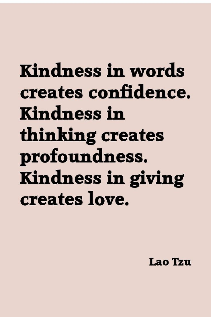 Lao Tzu ... kindness always, as best as we can ...