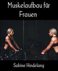 Muskelaufbau für Frauen: Worauf Frauen beim Training achten müssen - Sabine Hindelang: Muskelaufbautraining hat für Frauen sehr viele positive Effekte. Straffe Muskeln, eine gesunde Haltung, bessere Fitness! In diesem Buch erfahren Sie, wie sie einen tollen Po, einen flachen Bauch und schön geformte Beine bekommen. http://www.epubli.de/shop/buch/Muskelaufbau-f%C3%BCr-Frauen-Worauf-Frauen-beim-Training-achten-m%C3%BCssen-Sabine-Hindelang-9783741878824/59589 2,99€ #eBook #fitness #sport