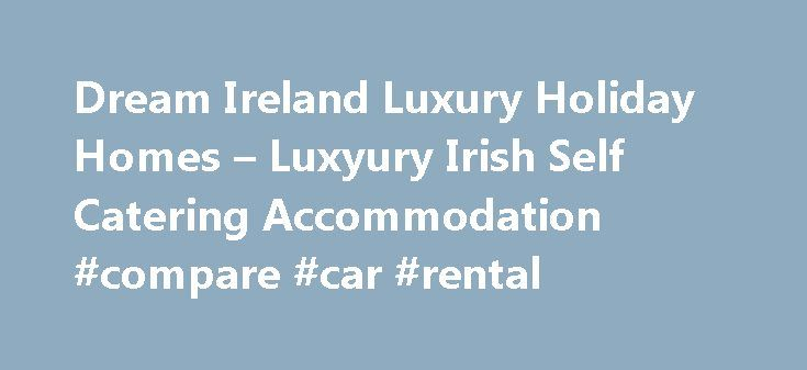 Dream Ireland Luxury Holiday Homes – Luxyury Irish Self Catering Accommodation #compare #car #rental http://nef2.com/dream-ireland-luxury-holiday-homes-luxyury-irish-self-catering-accommodation-compare-car-rental/  #houses to rent ireland # Dream Ireland Blog Over the next few months we are going to be hearing a huge amount on television, online and in the newspapers about the Wild Atlantic Way. Although Halloween is still fresh in our minds, anyone with small childrenknows that if you…