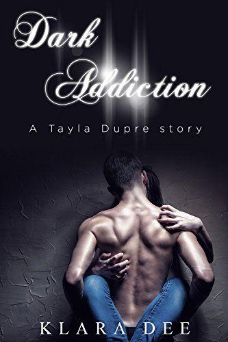 Dark Addiction (A Tayla Dupre Story (Erotica) Book 1) eBook: Klara Dee: Amazon.co.uk: Kindle Store