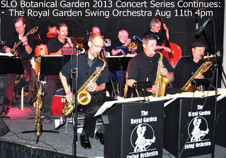 "San Luis Obispo, CA San Luis Obispo Botanical Garden 2013 Concert Series Continues: The Royal Garden Swing Orchestra under the direction of Warren Balfour. Hear the music that accompanied 16 million members of the ""G… Click flyer for more >>"