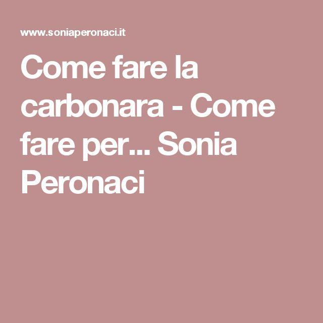 Come fare la carbonara - Come fare per... Sonia Peronaci