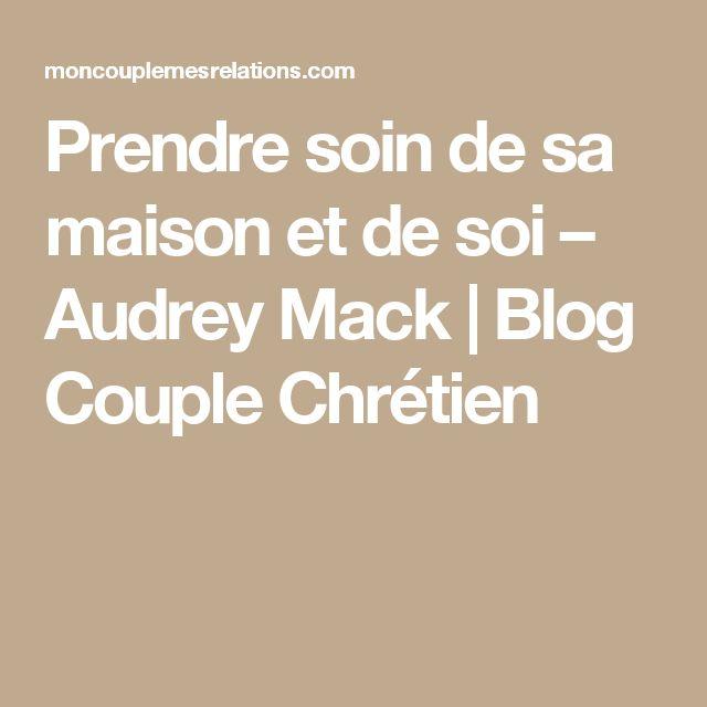 Prendre soin de sa maison et de soi – Audrey Mack | Blog Couple Chrétien